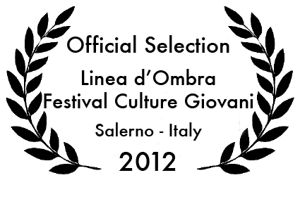 Official Selection at Festival Linea d'Ombra in Salerno, Italy 2012