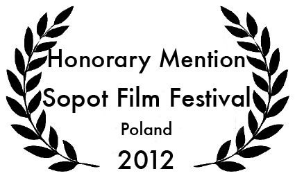 Honorary Mention Award from Sopot Film Festival, Poland 2012