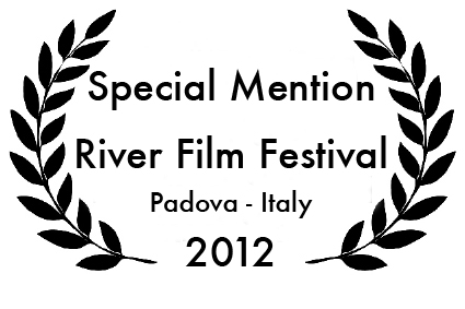Special Mention Award from River Film Festival in Padova, Italy 2012